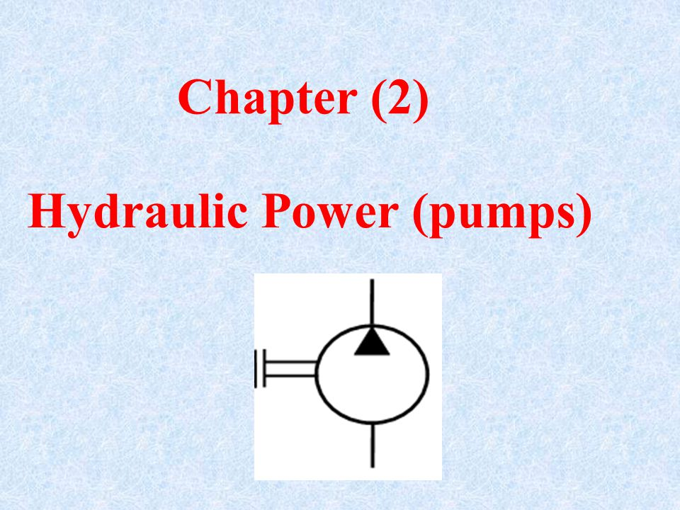Hydraulic Power (pumps) Chapter (2)