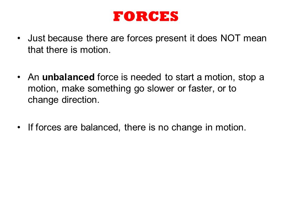 Unbalanced Forces Net force is > 0 Change in motion Change in direction.