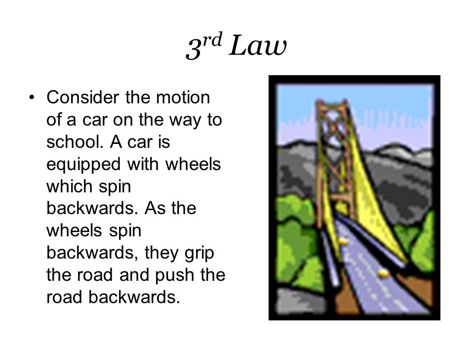 3 rd Law Consider the motion of a car on the way to school.