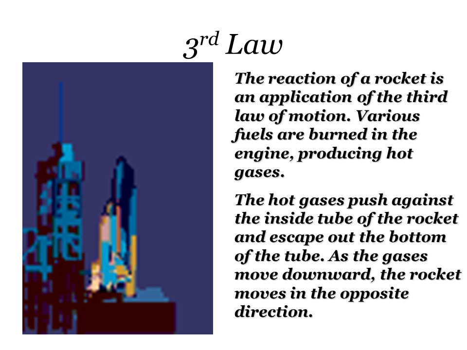 3 rd Law The reaction of a rocket is an application of the third law of motion.