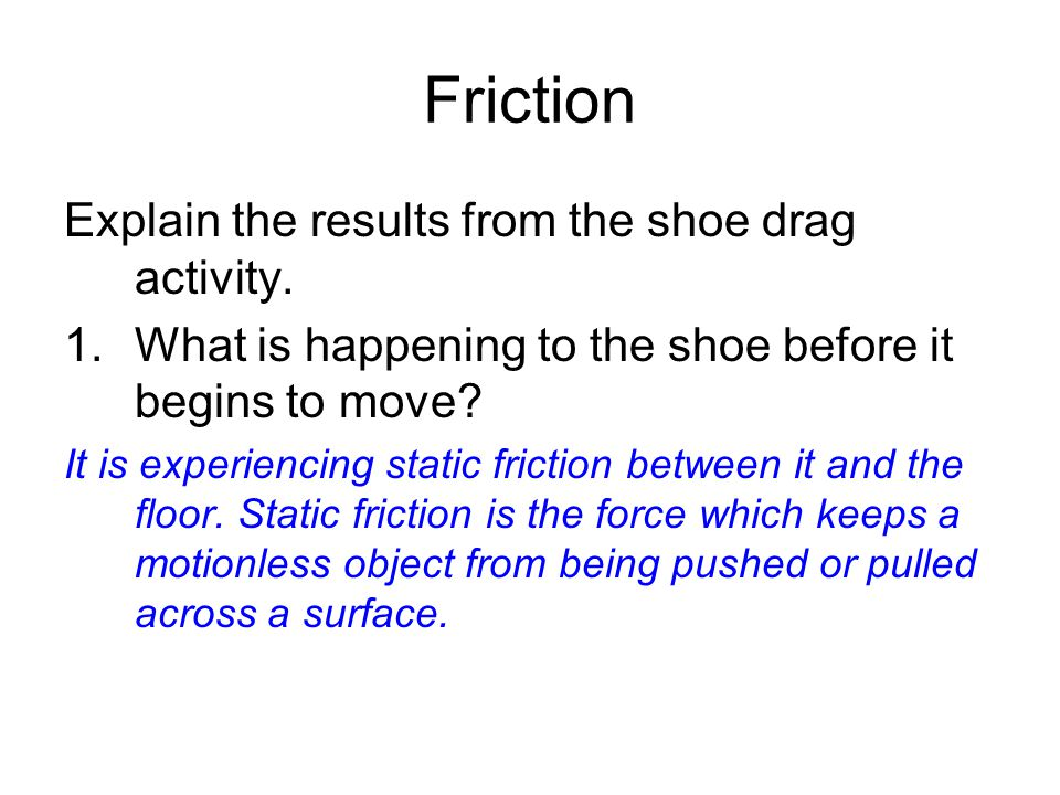 Friction Explain the results from the shoe drag activity.