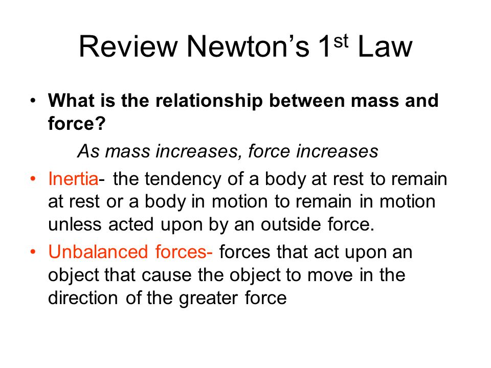 Review Newton's 1 st Law What is the relationship between mass and force.