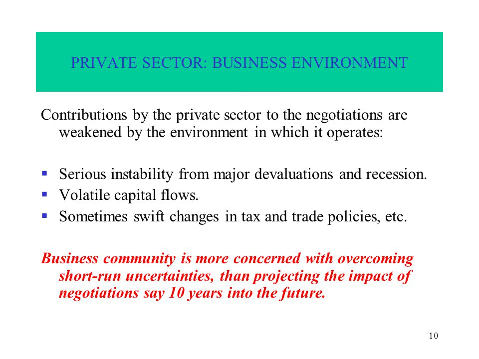 10 PRIVATE SECTOR: BUSINESS ENVIRONMENT Contributions by the private sector to the negotiations are weakened by the environment in which it operates:  Serious instability from major devaluations and recession.