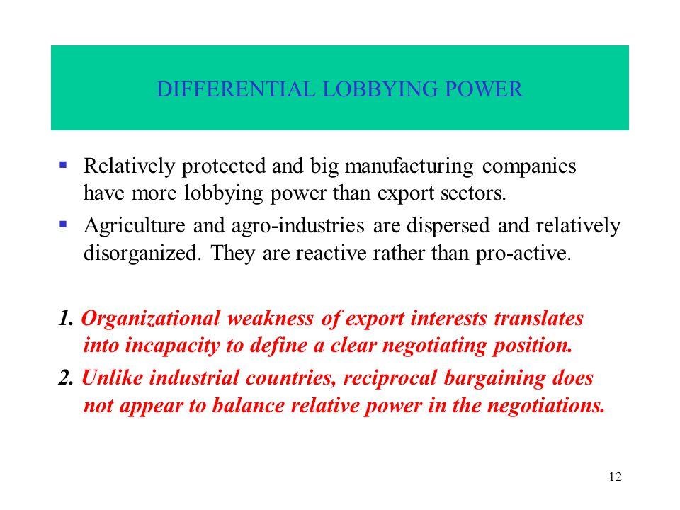 12 DIFFERENTIAL LOBBYING POWER  Relatively protected and big manufacturing companies have more lobbying power than export sectors.