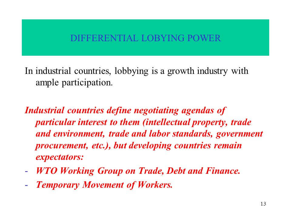 13 DIFFERENTIAL LOBYING POWER In industrial countries, lobbying is a growth industry with ample participation.