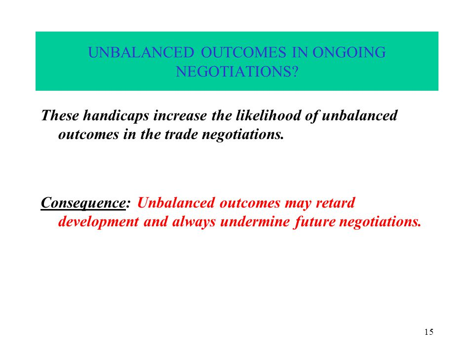 15 UNBALANCED OUTCOMES IN ONGOING NEGOTIATIONS.