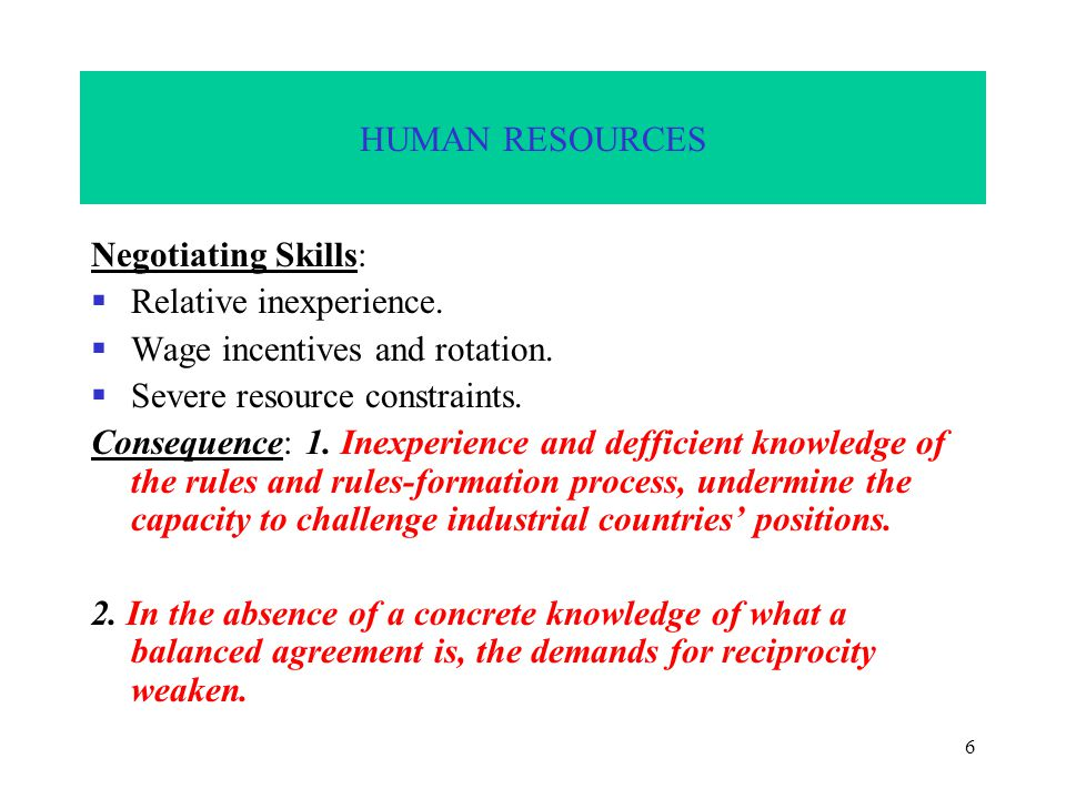 6 HUMAN RESOURCES Negotiating Skills:  Relative inexperience.