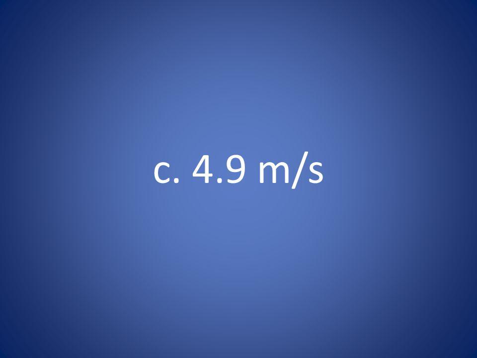 c. 4.9 m/s