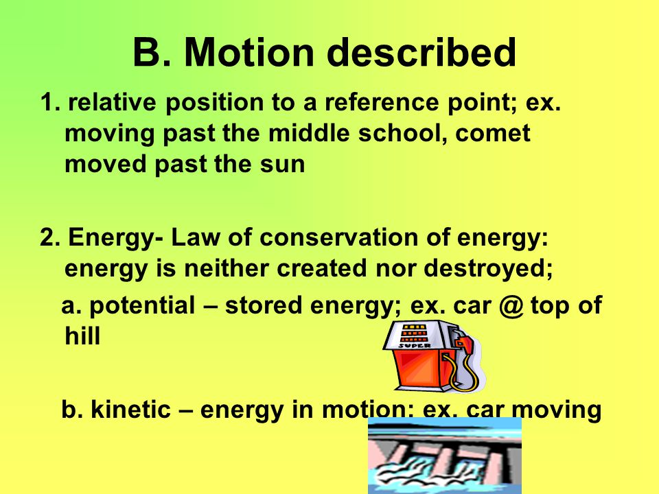 B.Motion described 1. relative position to a reference point; ex.
