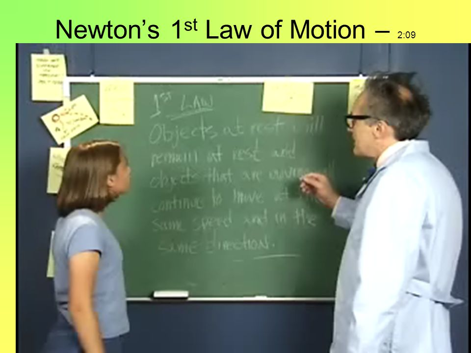 Newton's 1 st Law of Motion – 2:09