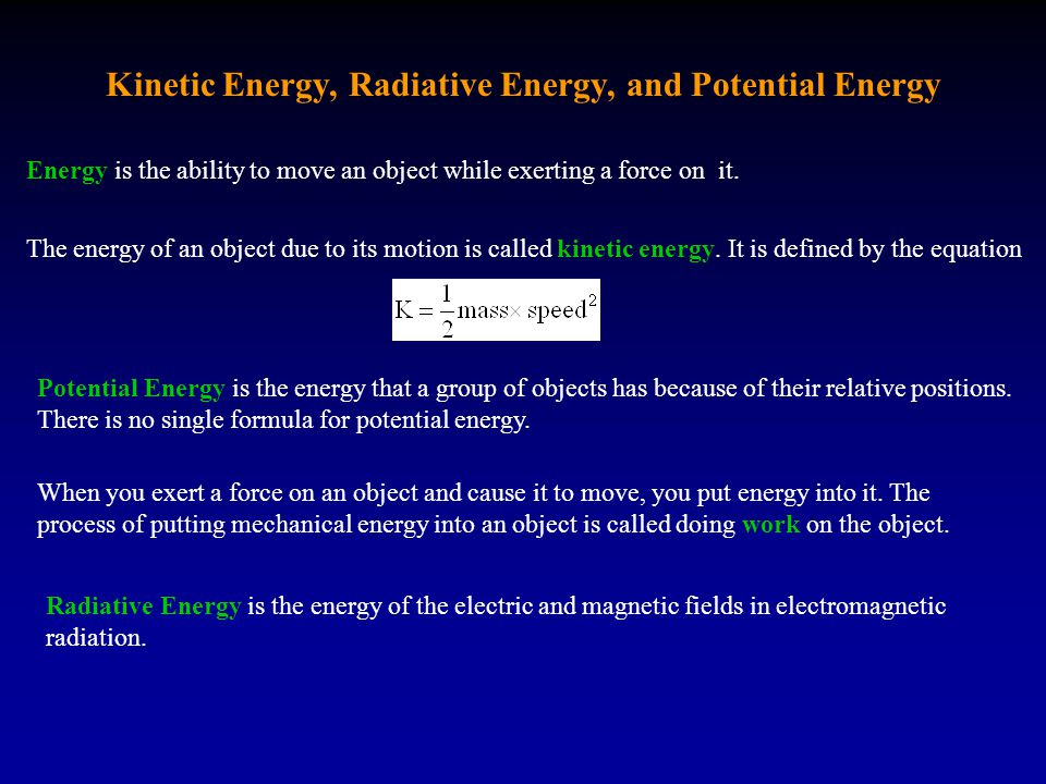Kinetic Energy, Radiative Energy, and Potential Energy Potential Energy is the energy that a group of objects has because of their relative positions.