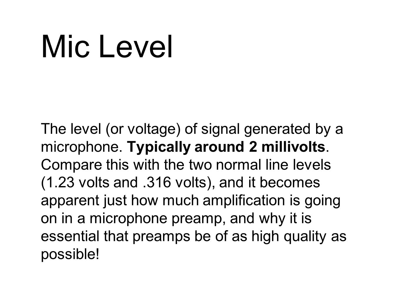 Mic Level The level (or voltage) of signal generated by a microphone.