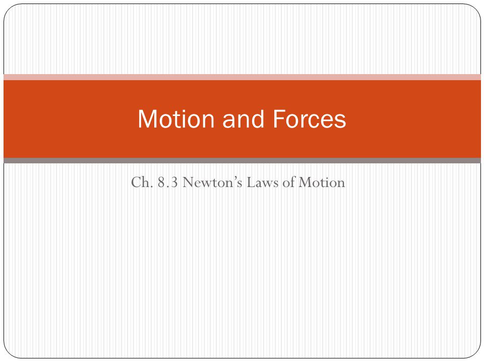 Section 8.3 Objectives State Newton's three laws of motion, and apply them to physical situations.