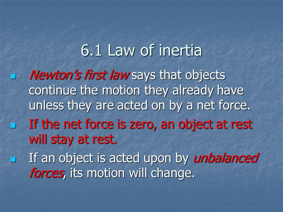 6.1 Law of inertia Newton's first law says that objects continue the motion they already have unless they are acted on by a net force. Newton's first