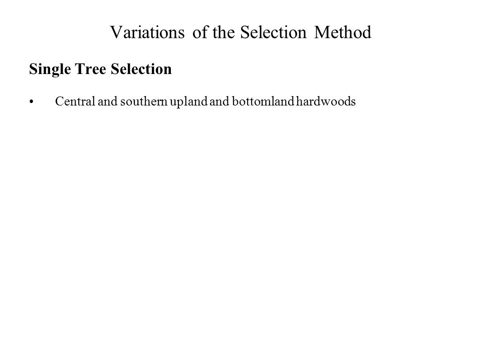 Variations of the Selection Method Single Tree Selection Central and southern upland and bottomland hardwoods