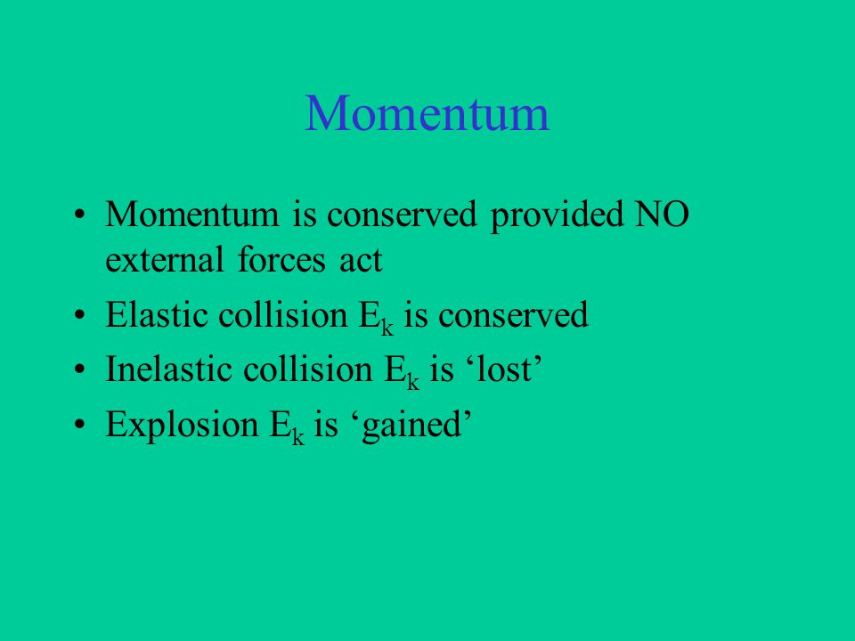 Momentum Product of mass and velocity Vector units kg ms -1 or N s p = m.v