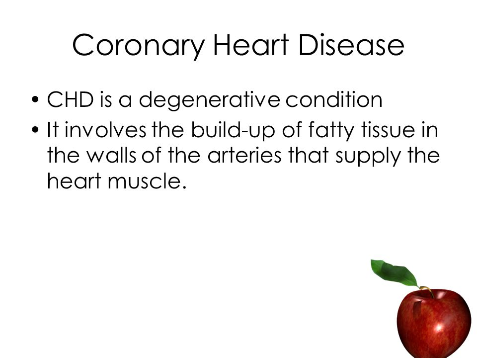 Coronary Heart Disease CHD is a degenerative condition It involves the build-up of fatty tissue in the walls of the arteries that supply the heart muscle.
