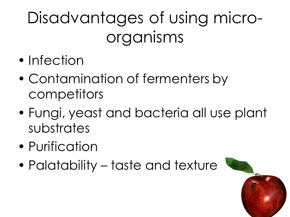 Disadvantages of using micro- organisms Infection Contamination of fermenters by competitors Fungi, yeast and bacteria all use plant substrates Purification Palatability – taste and texture