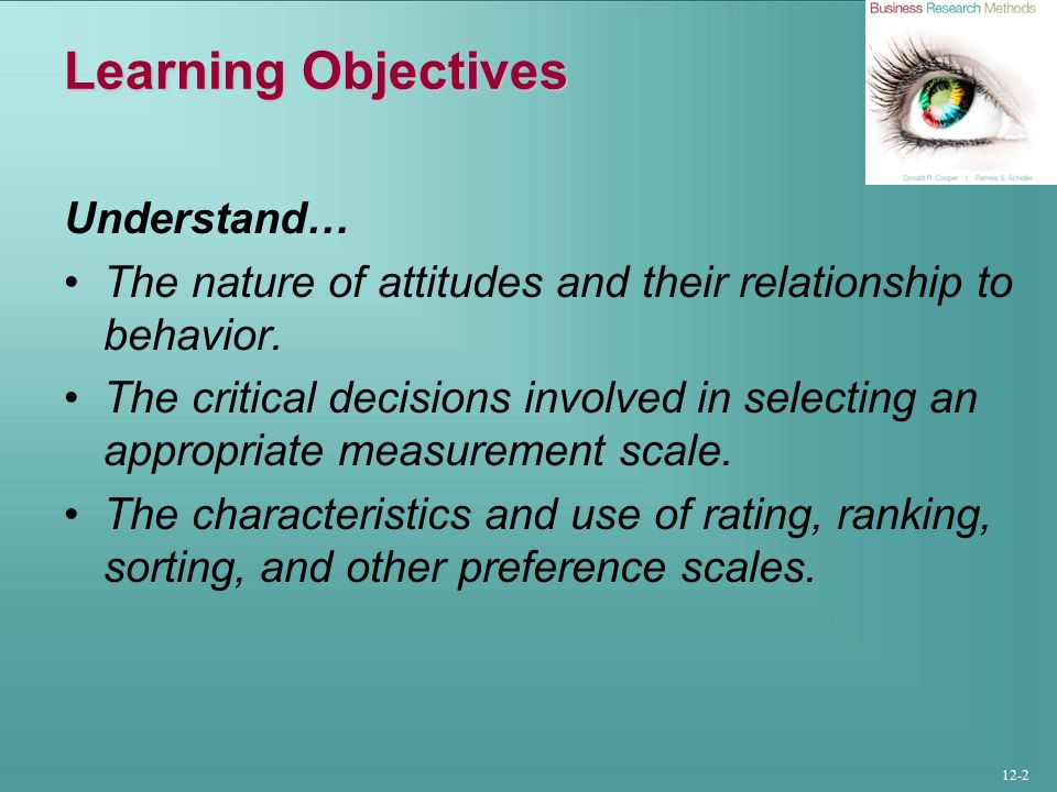 12-2 Learning Objectives Understand… The nature of attitudes and their relationship to behavior.