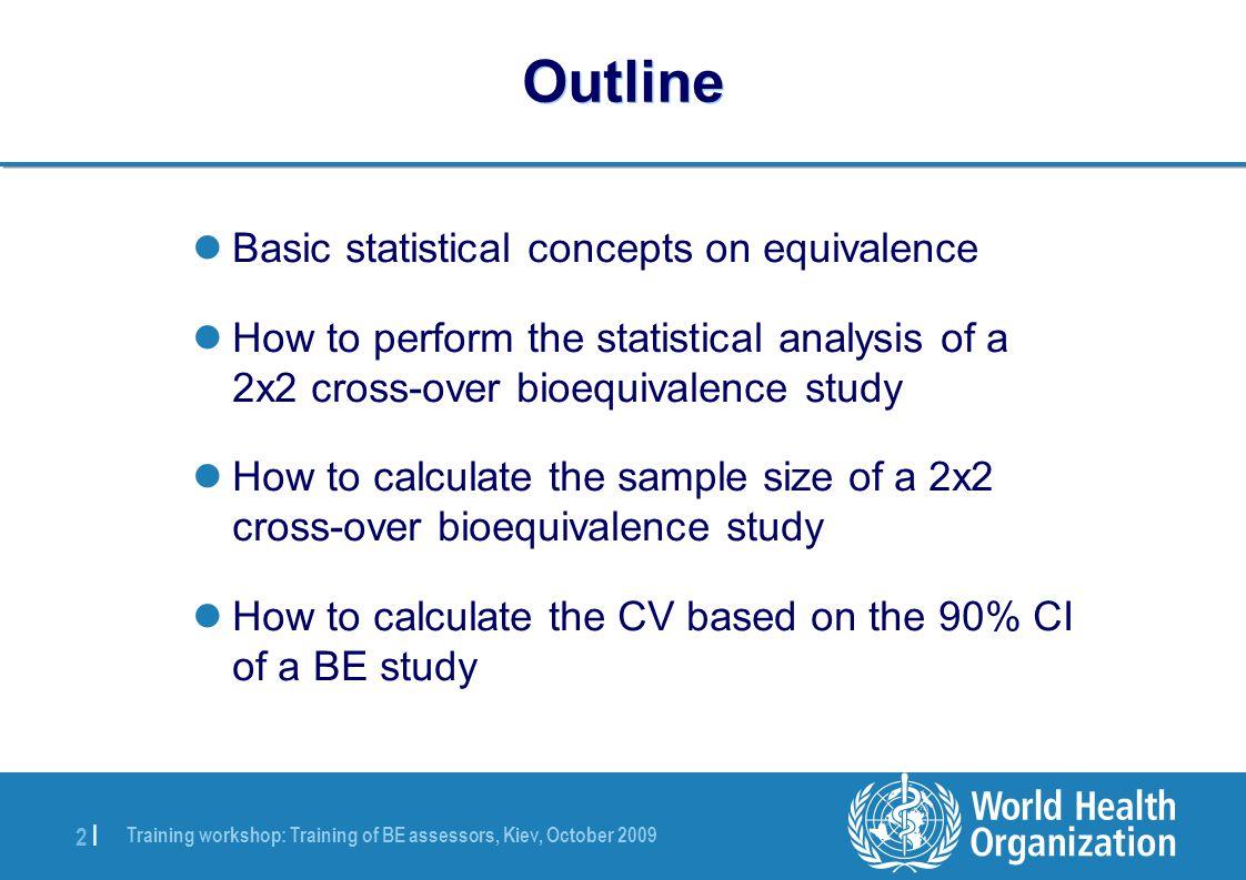 Training workshop: Training of BE assessors, Kiev, October 2009 3 |3 | Basic statistical concepts