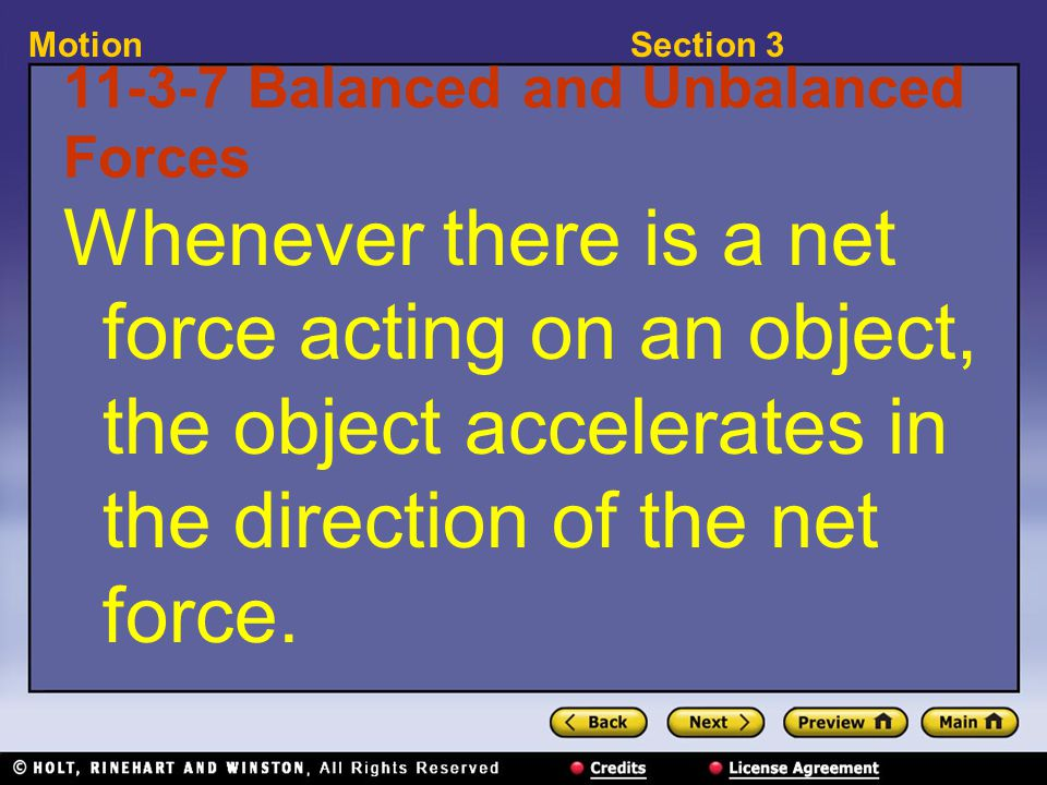 Section 3Motion 11-3-7 Balanced and Unbalanced Forces Whenever there is a net force acting on an object, the object accelerates in the direction of the net force.