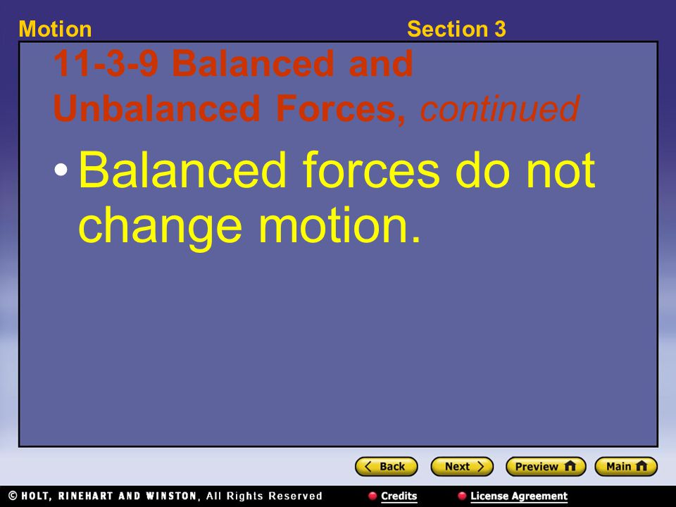 Section 3Motion 11-3-9 Balanced and Unbalanced Forces, continued Balanced forces do not change motion.