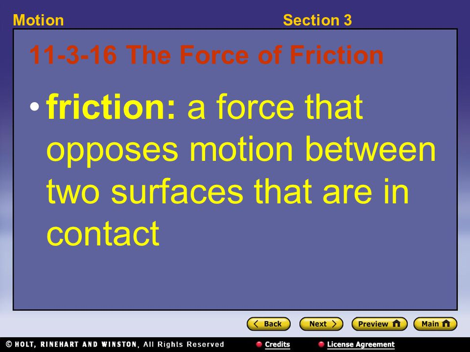 Section 3Motion 11-3-16 The Force of Friction friction: a force that opposes motion between two surfaces that are in contact