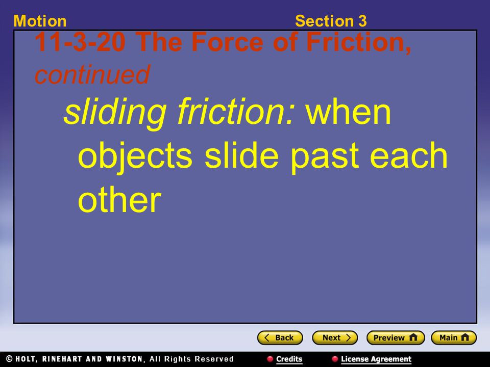 Section 3Motion 11-3-20 The Force of Friction, continued sliding friction: when objects slide past each other