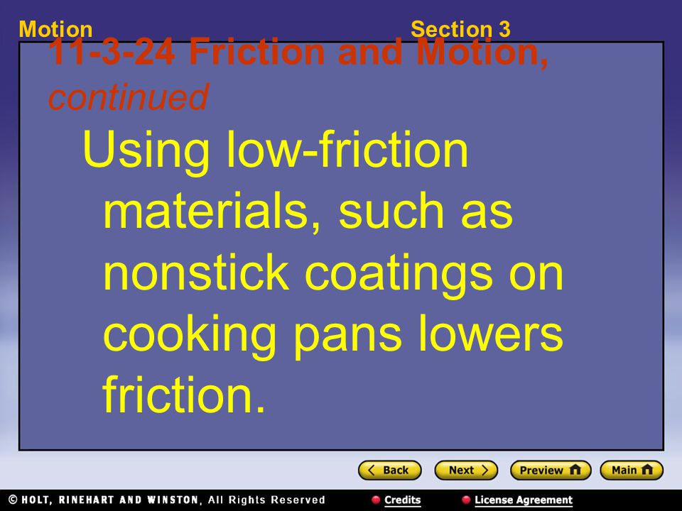 Section 3Motion 11-3-24 Friction and Motion, continued Using low-friction materials, such as nonstick coatings on cooking pans lowers friction.