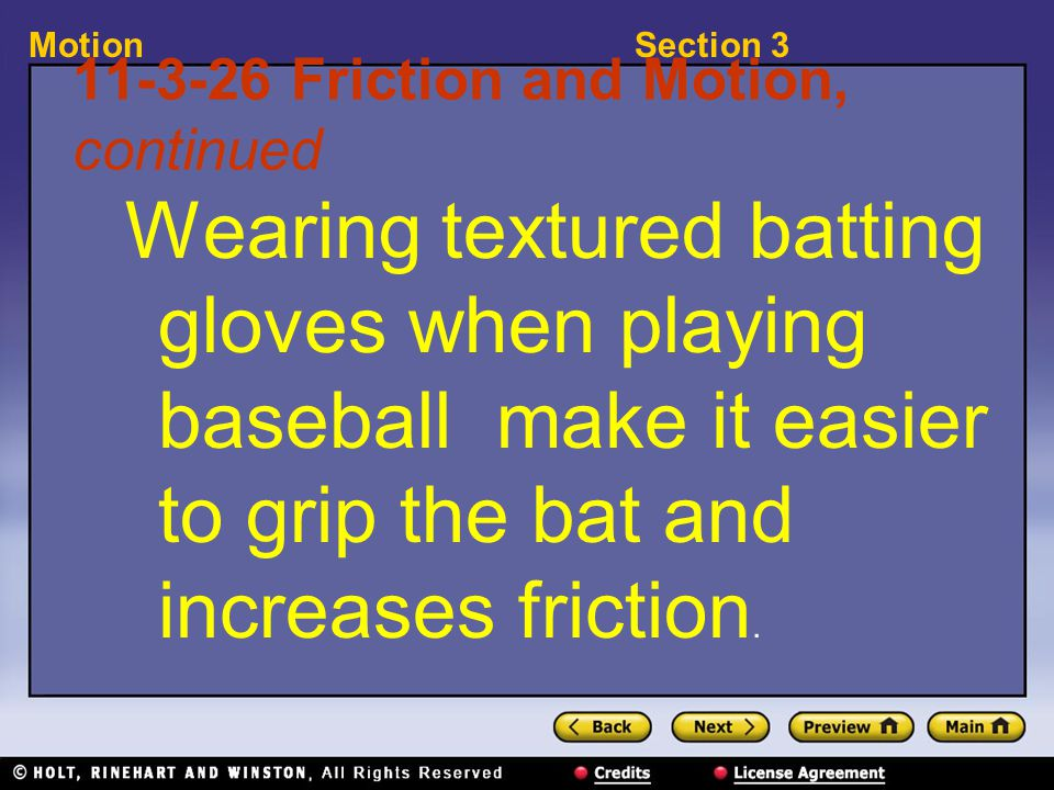 Section 3Motion 11-3-26 Friction and Motion, continued Wearing textured batting gloves when playing baseball make it easier to grip the bat and increases friction.