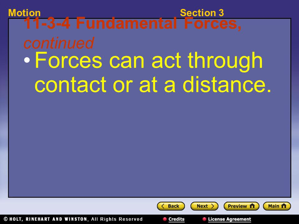 Section 3Motion 11-3-4 Fundamental Forces, continued Forces can act through contact or at a distance.