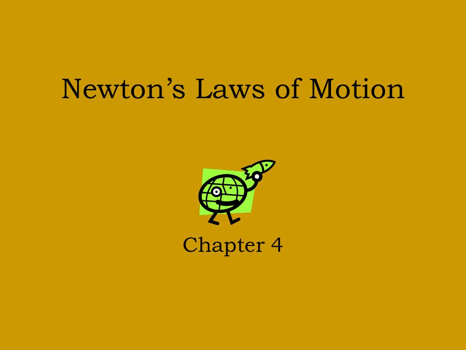 Newton's Laws of Motion Chapter 4