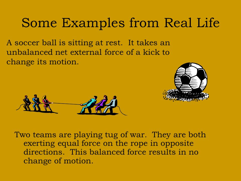 Some Examples from Real Life Two teams are playing tug of war.