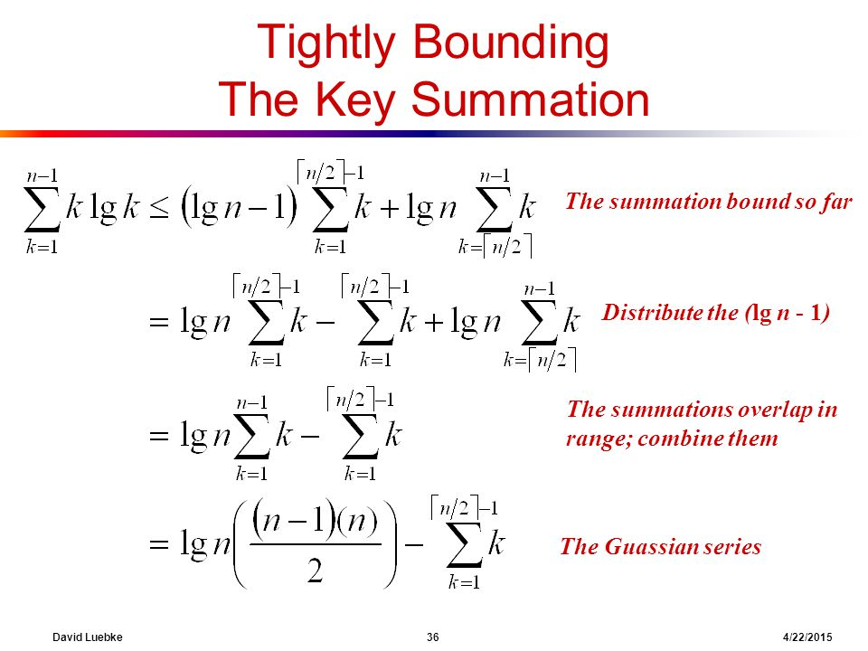 David Luebke 36 4/22/2015 The summation bound so far Tightly Bounding The Key Summation What are we doing here.