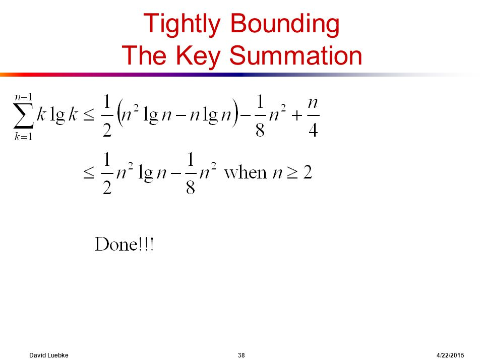 David Luebke 38 4/22/2015 Tightly Bounding The Key Summation