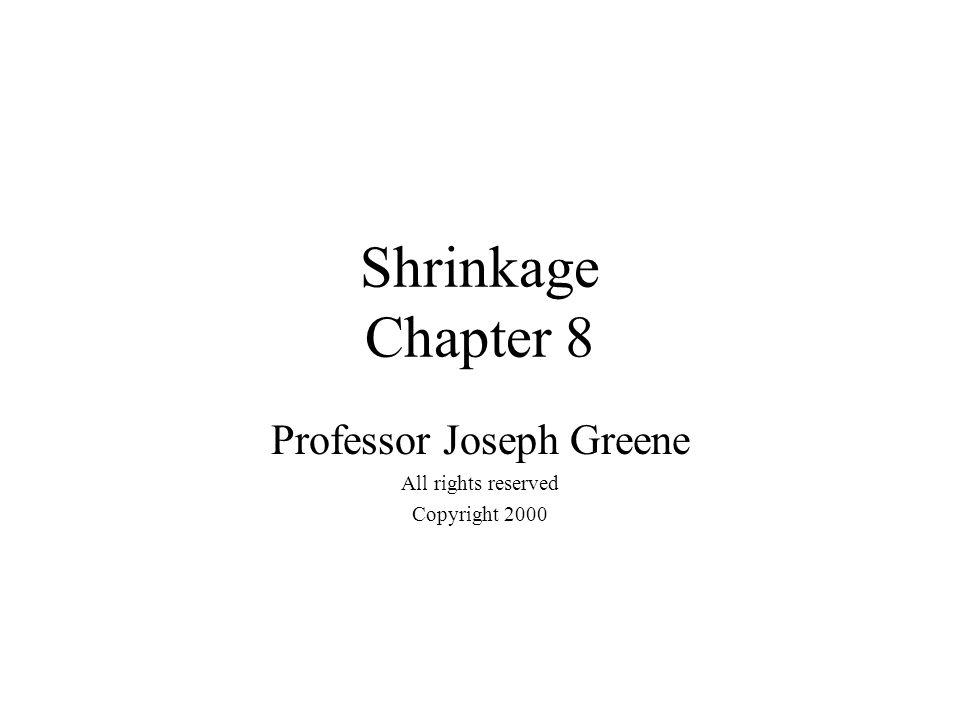 Shrinkage Chapter 8 Professor Joseph Greene All rights reserved Copyright 2000