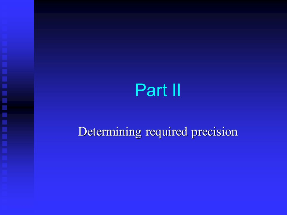 Part II Determining required precision