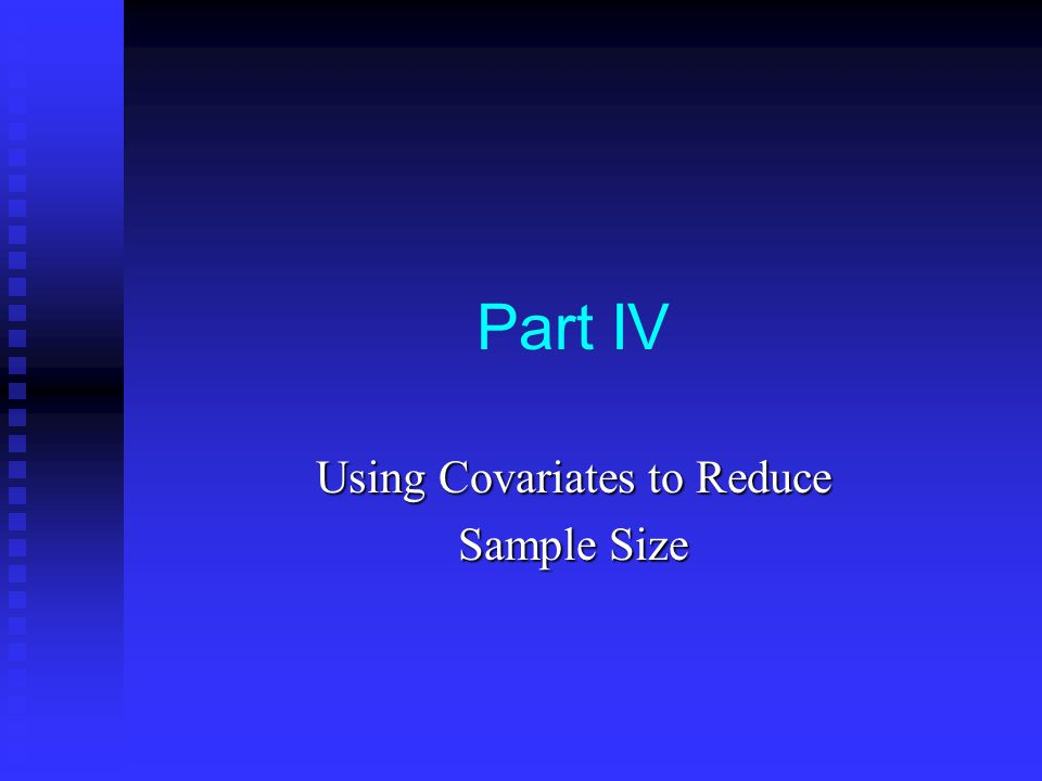 Part IV Using Covariates to Reduce Sample Size