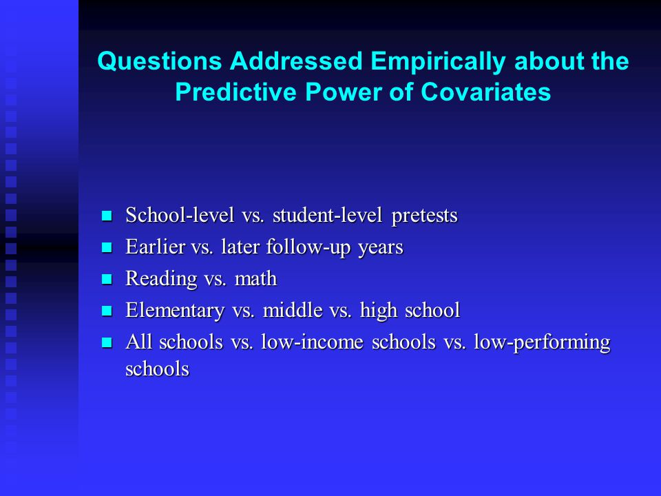 Questions Addressed Empirically about the Predictive Power of Covariates School-level vs.