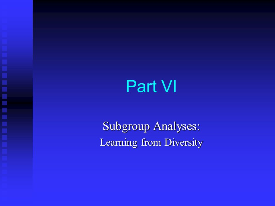 Part VI Subgroup Analyses: Learning from Diversity