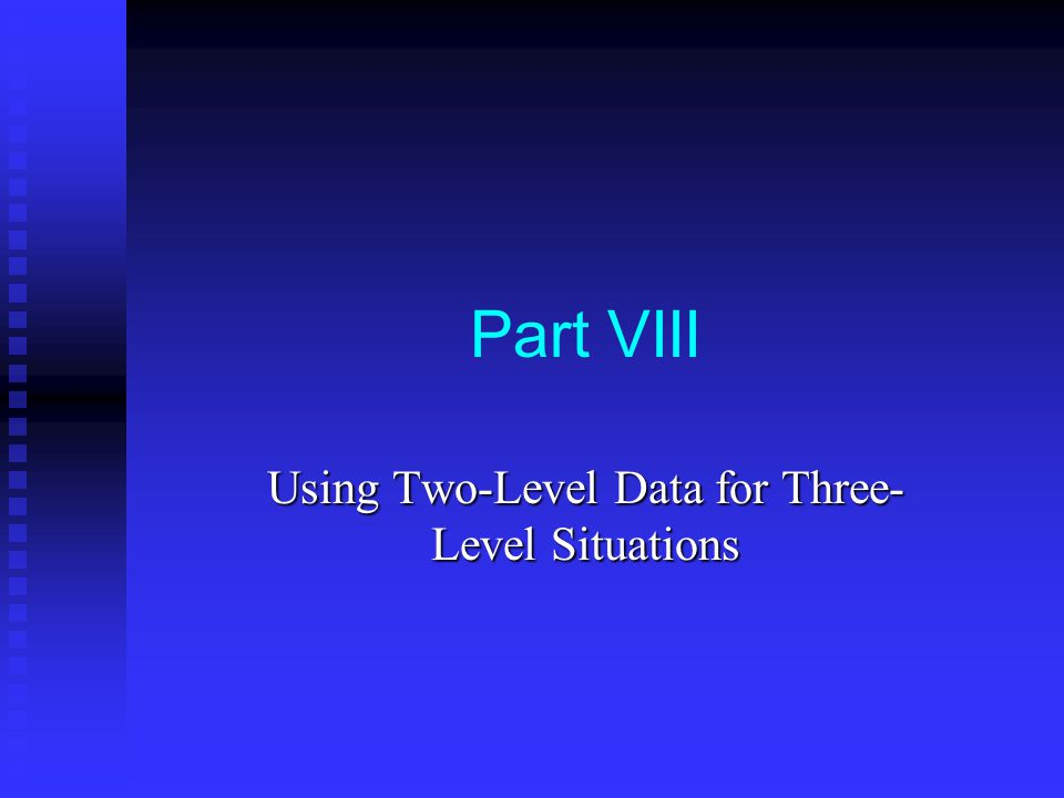 Part VIII Using Two-Level Data for Three- Level Situations