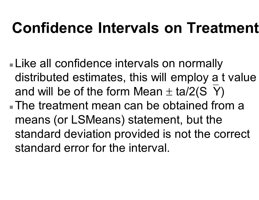 Confidence Intervals on Treatments (continued) n The standard error is the square root of MSE/n, where n is the number of observations used in calculating the mean.