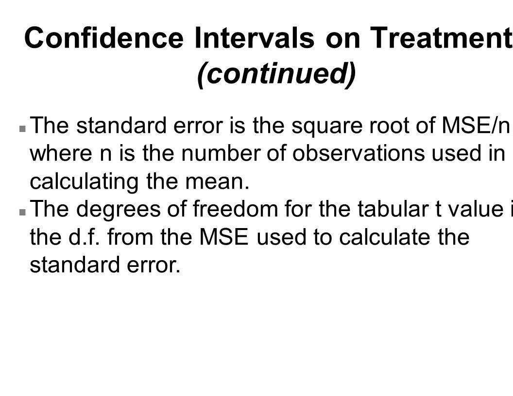 Confidence Intervals on Treatments (continued) n If there are several error terms (e.g.