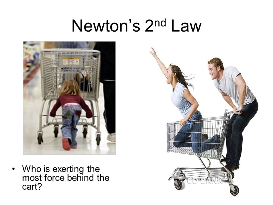 Newton's 2 nd Law Who is exerting the most force behind the cart?