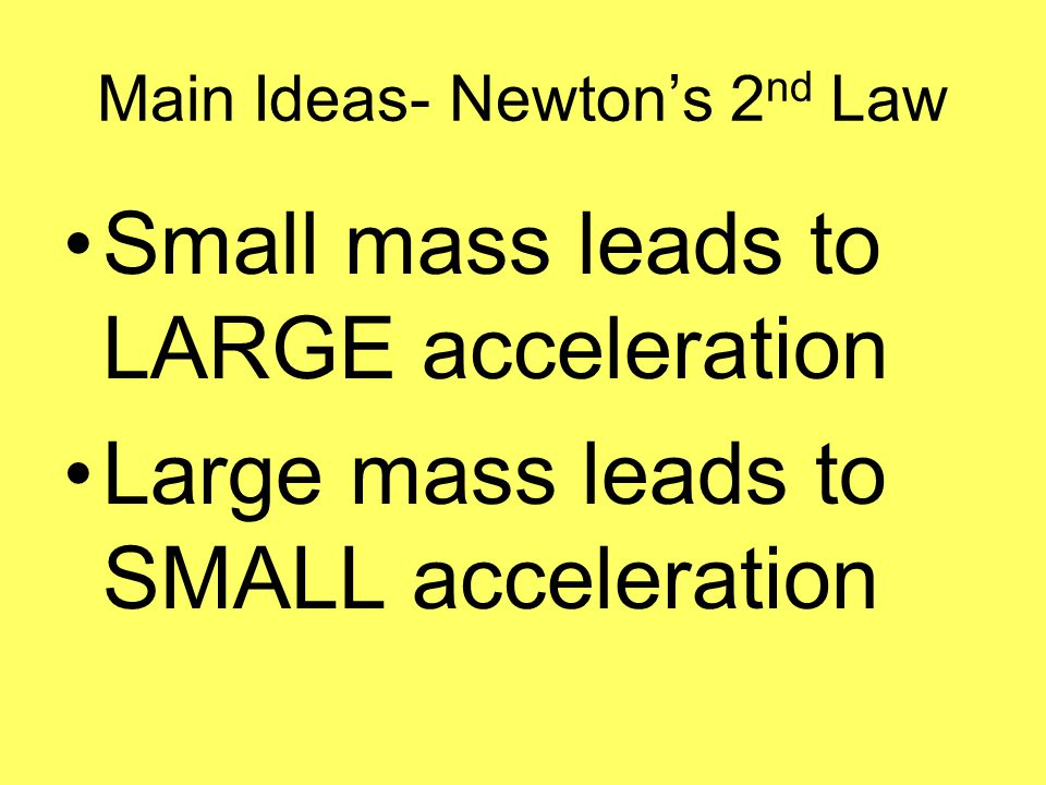 Main Ideas- Newton's 2 nd Law Small mass leads to LARGE acceleration Large mass leads to SMALL acceleration