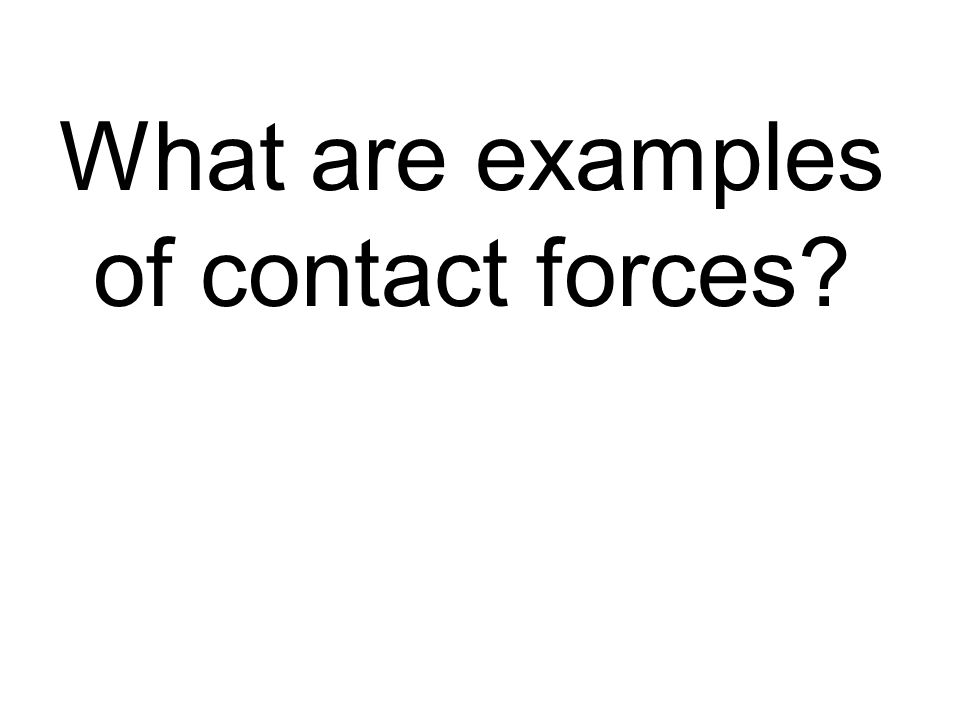 What are examples of contact forces?