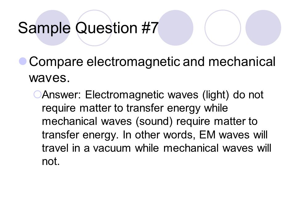 Sample Question #7 Compare electromagnetic and mechanical waves.