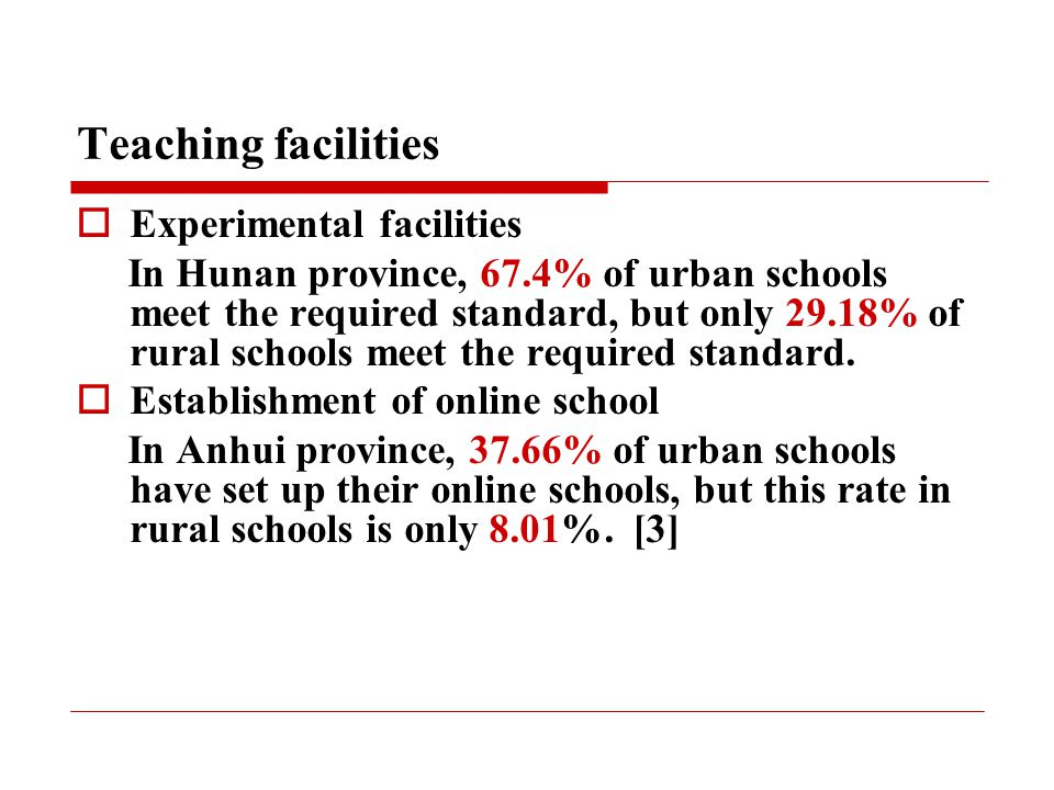 Teaching facilities  Experimental facilities In Hunan province, 67.4% of urban schools meet the required standard, but only 29.18% of rural schools meet the required standard.