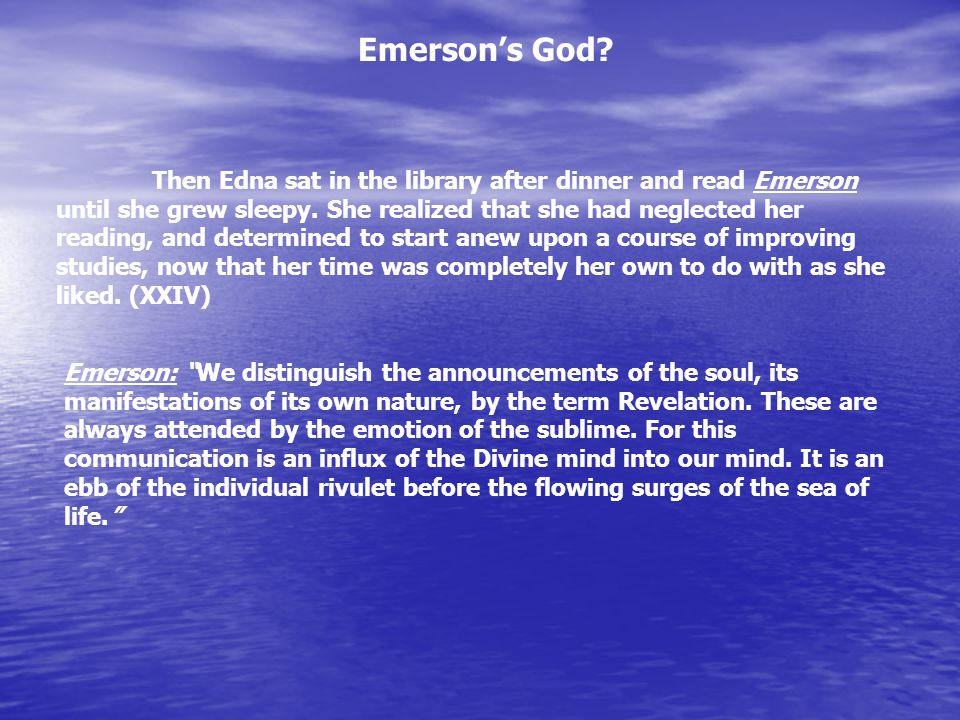 Emerson's God. Then Edna sat in the library after dinner and read Emerson until she grew sleepy.