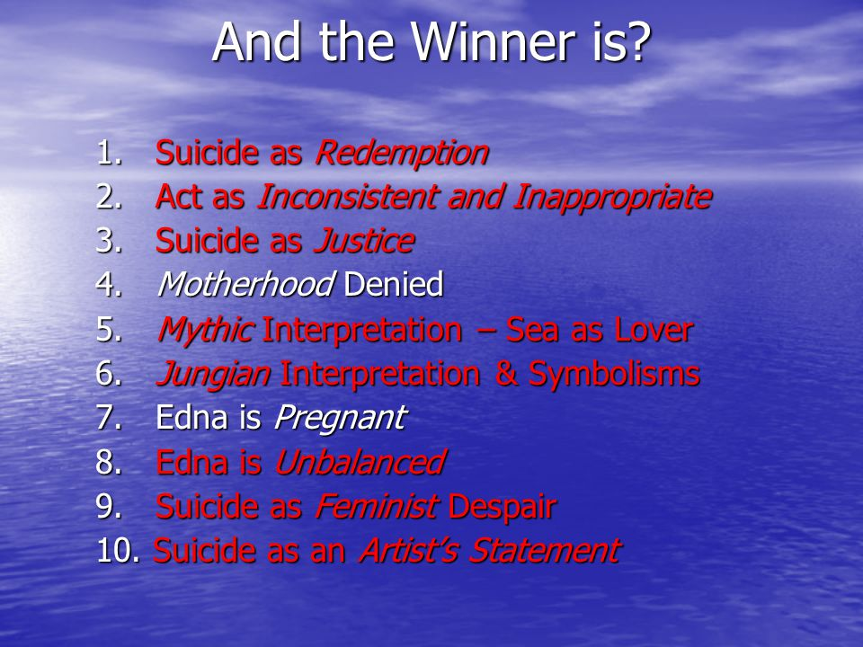 And the Winner is? 1. Suicide as Redemption 2. Act as Inconsistent and Inappropriate 3. Suicide as Justice 4. Motherhood Denied 5. Mythic Interpretati
